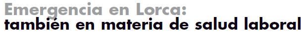 Emergencia en Lorca:también en materia de salud laboral