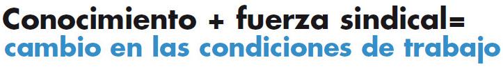 Conocimiento + fuerza sindical=cambio en las condiciones de trabajo