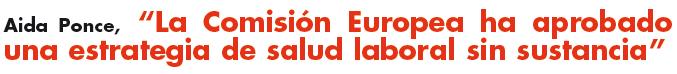 Aida Ponce, La Comisión Europea ha aprobado una estrategia de salud laboral sin sustancia