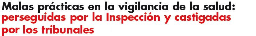 Malas prácticas en la vigilancia de la salud,perseguidas por la Inspección y castigadas por los tribunales
